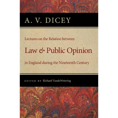 Lectures on the Relation Between Law and Public Opinion in England During the Nineteenth Century - by  A V Dicey (Paperback)