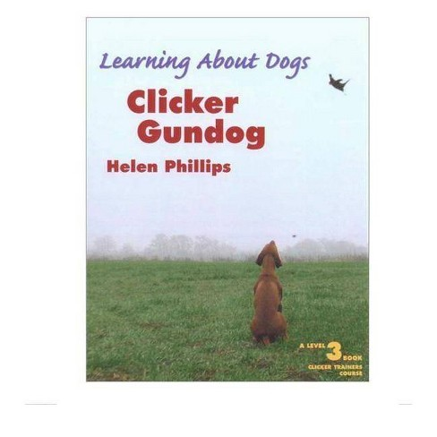 Clicker Gundog, Level 3 - (Learning about Dogs) by  Helen Phillips (Paperback) - image 1 of 1