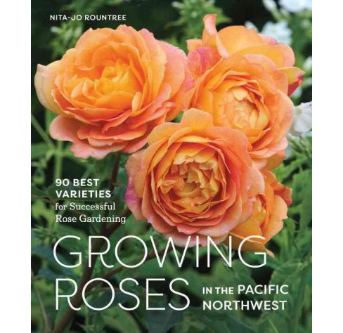 Growing Roses in the Pacific Northwest : 90 Best Varieties for Successful Rose Gardening (Hardcover) - image 1 of 1