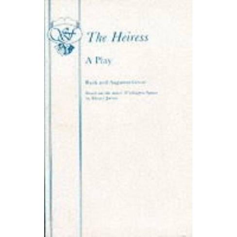 The Heiress - by  Ruth Goetz & Augustus Goetz (Paperback) - image 1 of 1