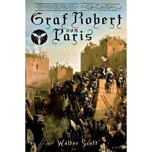 Graf Robert von Paris - by  Walter Scott (Paperback) - image 1 of 1