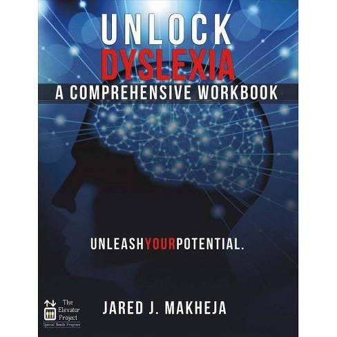 Unlock Dyslexia: A Comprehensive Workbook - by  Jared Makheja (Paperback) - image 1 of 1