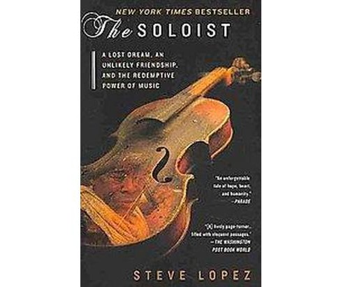 Soloist : A Lost Dream, an Unlikely Friendship, and the Redemptive Power of Music (Reprint) (Paperback) - image 1 of 1