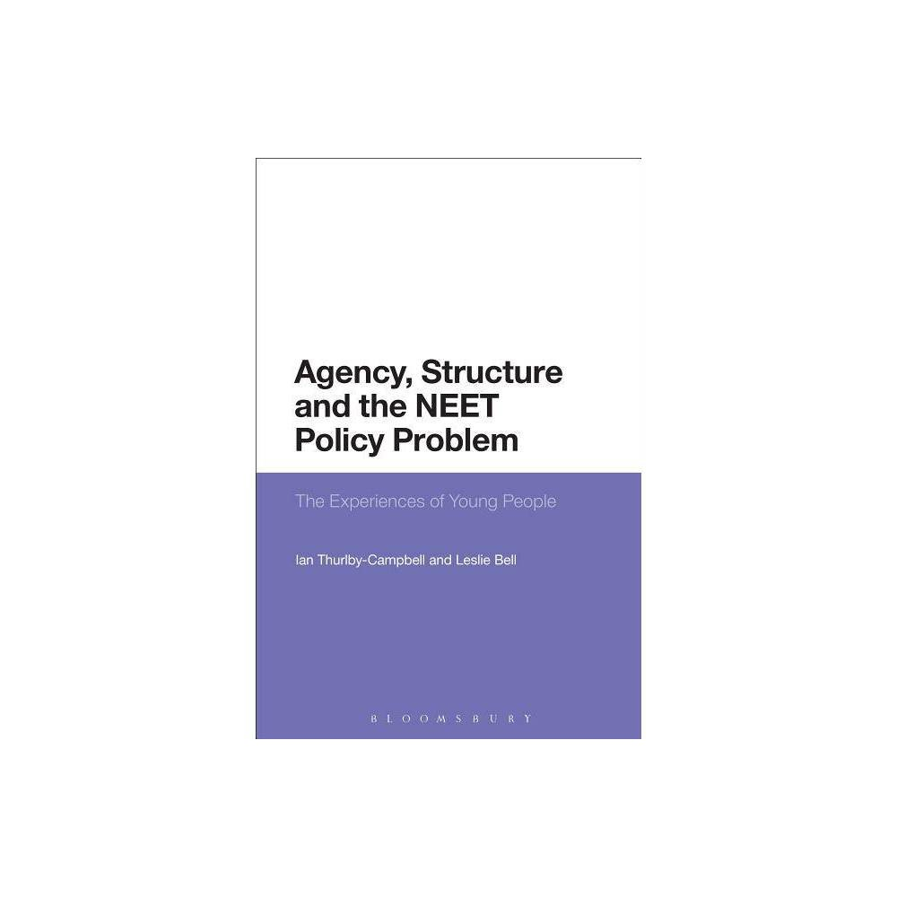 Agency, Structure and the Neet Policy Problem - by Leslie Bell & Ian Thurlby-Campbell (Hardcover)