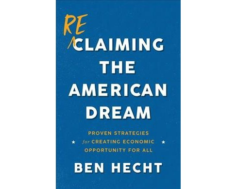 Reclaiming the American Dream : Proven Solutions for Creating Economic Opportunity for All - (Paperback) - image 1 of 1