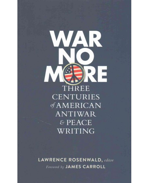 War No More : Three Centuries of American Antiwar and Peace Writing (Hardcover) - image 1 of 1