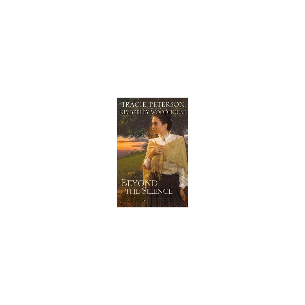 Beyond the Silence (Paperback) (Tracie Peterson & Kimberley Woodhouse)