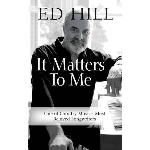 It Matters to Me - by  Ed Hill (Hardcover) - image 1 of 1