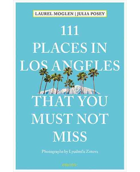 111 Places in Los Angeles That You Must Not Miss (Paperback) (Laurel Moglen & Julia Posey) - image 1 of 1