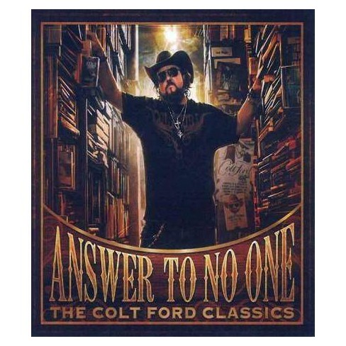 Colt Ford Answer To No One The Colt Ford Classics Cd