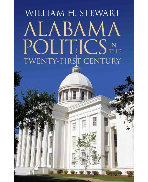 Alabama Politics in the Twenty-First Century (Hardcover) (William H. Stewart) - image 1 of 1
