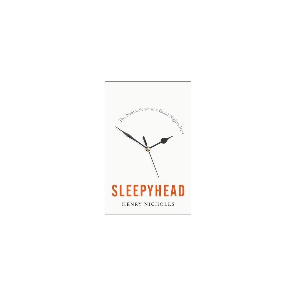 Sleepyhead : The Neuroscience of a Good Night's Rest - by Henry Nicholls (Hardcover)