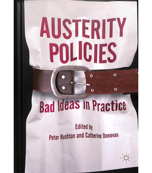 Austerity Policies : Bad Ideas in Practice -  (Hardcover) - image 1 of 1