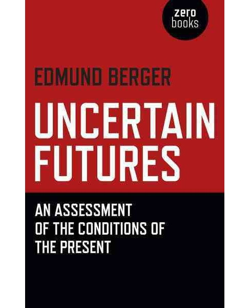 Uncertain Futures : An Assessment of the Conditions of the Present (Paperback) (Edmund Berger) - image 1 of 1