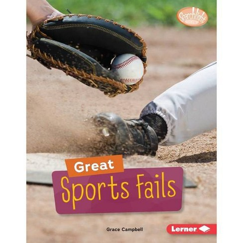 Great Sports Fails - (Searchlight Books (Tm) -- Celebrating Failure) by  Grace Campbell (Hardcover) - image 1 of 1