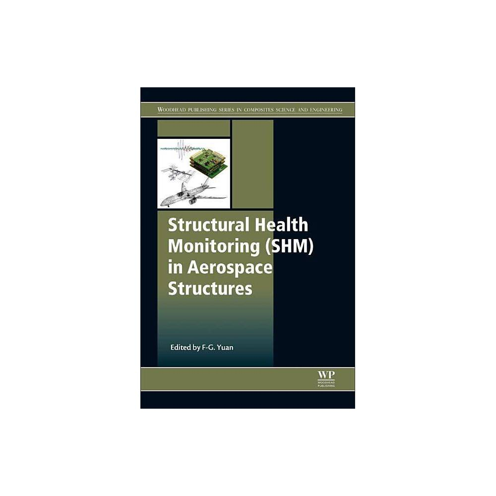 Structural Health Monitoring Shm In Aerospace Structures Woodhead Publishing Composites Science And Engineering By Fuh Gwo Yuan Hardcover