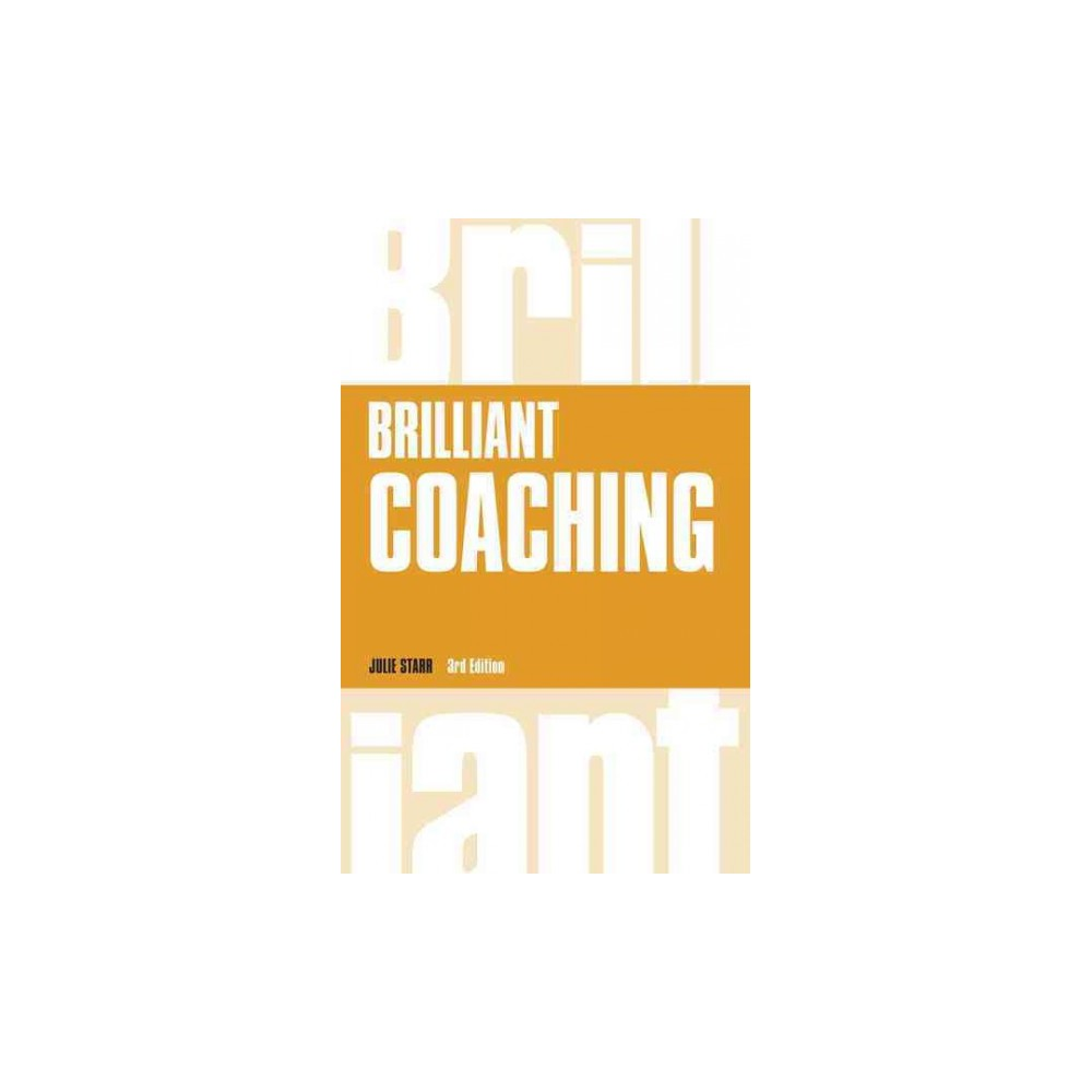 Brilliant Coaching : How to Be a Brilliant Coach in Your Workplace (Paperback) (Julie Starr)