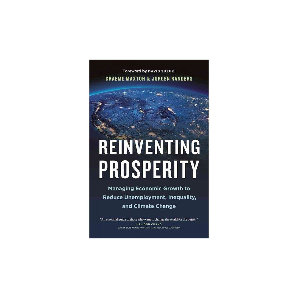 Reinventing Prosperity : Managing Economic Growth to Reduce Unemployment, Inequality, and Climate Change