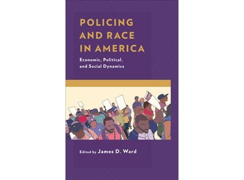 Policing and Race in America : Economic, Political, and Social Dynamics -  (Hardcover) - image 1 of 1