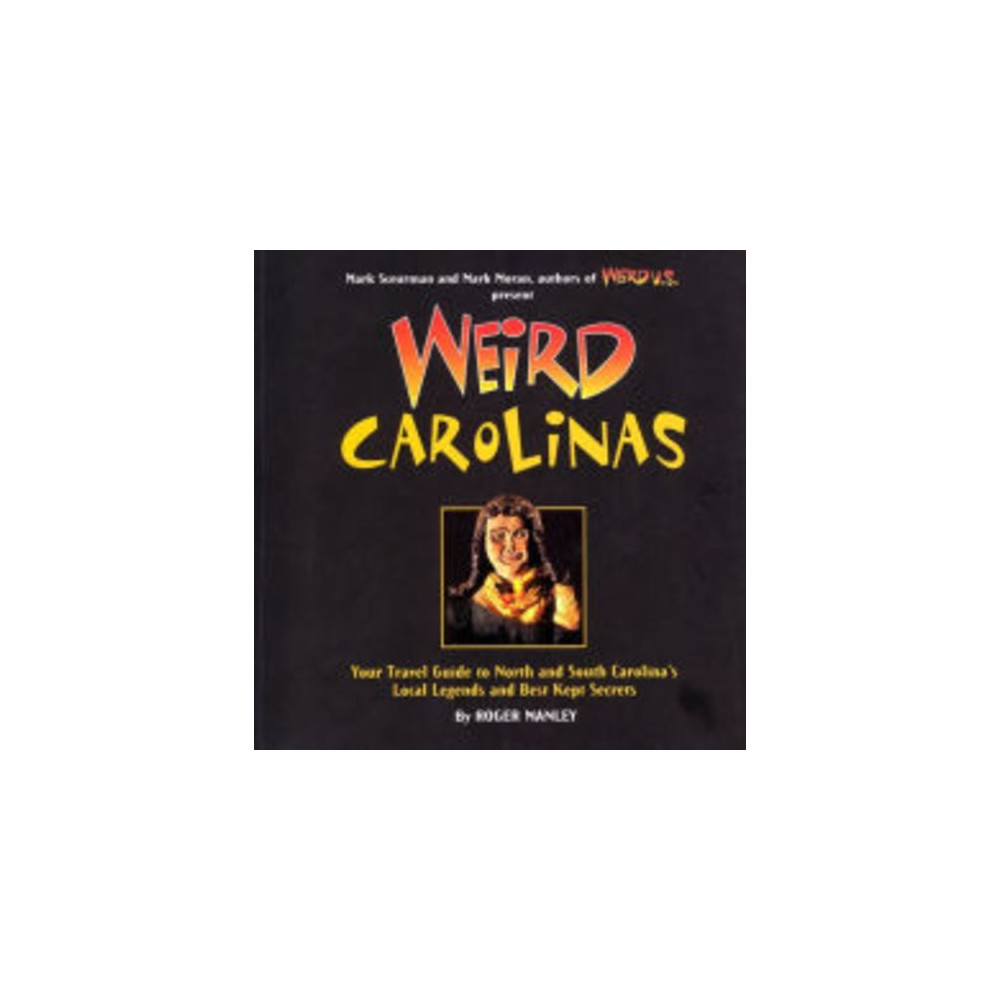 Weird Carolinas: Your Travel Guide to North and South Carolina's Local Legends and Best Kept Secrets (Paperback) (Roger Manley)
