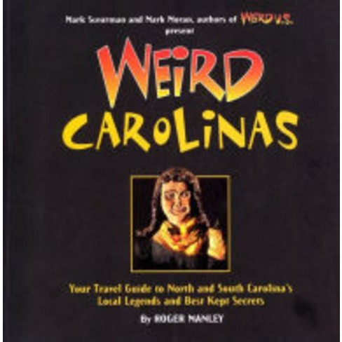 Weird Carolinas: Your Travel Guide to North and South Carolina's Local Legends and Best Kept Secrets (Paperback) (Roger Manley) - image 1 of 1