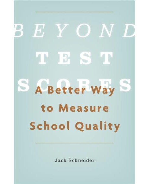 Beyond Test Scores : A Better Way to Measure School Quality (Hardcover) (Jack Schneider) - image 1 of 1