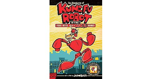 Adventures of Kung Fu Robot 1 : How to Make a Peanut Butter, Jelly & Kung Fu Sandwich (Paperback) (Jason - image 1 of 1