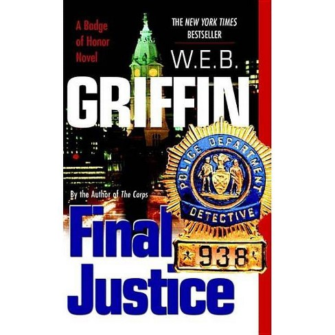 Final Justice - (Badge of Honor Novels) by  W E B Griffin (Paperback) - image 1 of 1