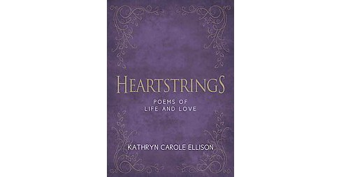 Heartstrings : Poems of Life and Love (Hardcover) (Kathryn Carole Ellison) - image 1 of 1