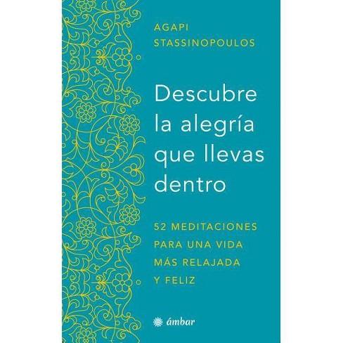 Descubre La Alegr�a Que Llevas Dentro. - by  Agapi Stassinopoulos (Paperback) - image 1 of 1