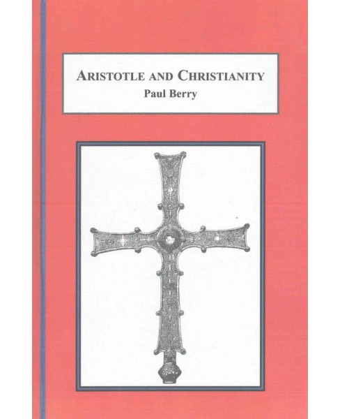 Aristotle and Christianity (Hardcover) (Paul Berry) - image 1 of 1