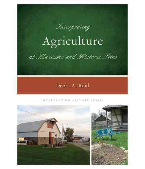 Interpreting Agriculture at Museums and Historic Sites (Hardcover) (Debra A. Reid) - image 1 of 1