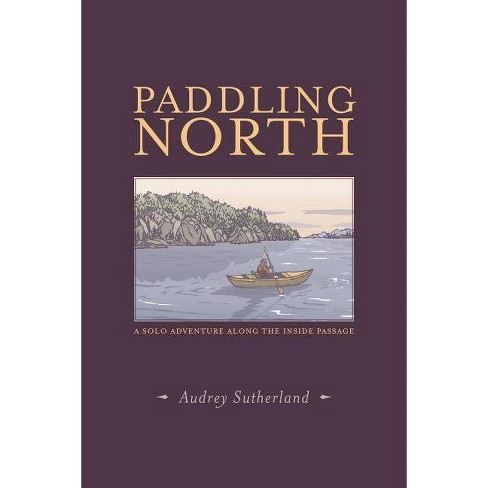 Paddling North - by  Audrey Sutherland (Paperback) - image 1 of 1