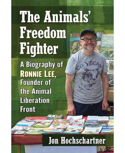 Animals' Freedom Fighter : A Biography of Ronnie Lee, Founder of the Animal Liberation Front (Paperback) - image 1 of 1
