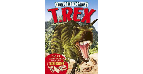 Dig Up a Dinosaur T. Rex (Hardcover) - image 1 of 1