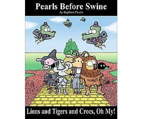 Lions And Tigers And Crocs, Oh My! : Pearls Before Swine Treasury (Paperback) (Stephan Pastis) - image 1 of 1