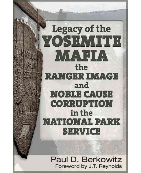 Legacy of the Yosemite Mafia : The Ranger Image and Noble Cause Corruption in the National Park Service - image 1 of 1