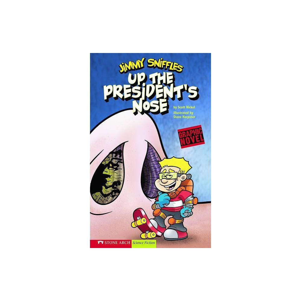 Up the Presidents Nose - (Graphic Sparks Graphic Novels (Paperback)) by Scott Nickel (Paperback)