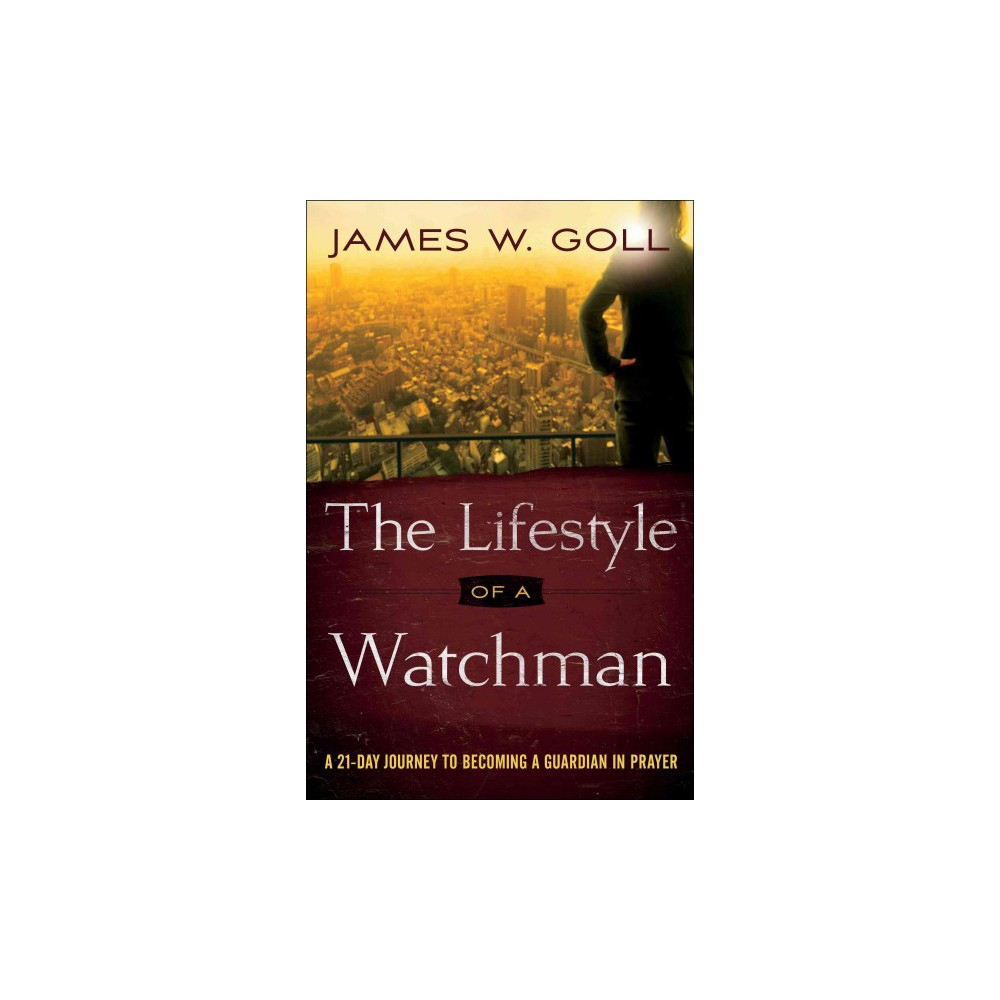 Lifestyle of a Watchman : A 21-day Journey to Becoming a Guardian in Prayer (Paperback) (James W. Goll)