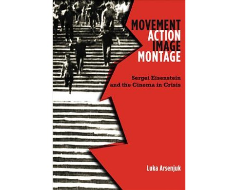 Movement, Action, Image, Montage : Sergei Eisenstein and the Cinema in Crisis -  (Paperback) - image 1 of 1