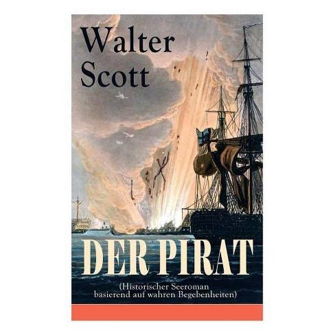Der Pirat (Historischer Seeroman basierend auf wahren Begebenheiten) - by  Walter Scott (Paperback) - image 1 of 1
