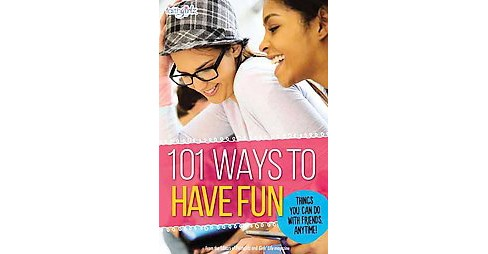 101 Ways to Have Fun : Things You Can Do With Friends, Anytime! (Paperback) (Faithgirlz and Girls Life - image 1 of 1