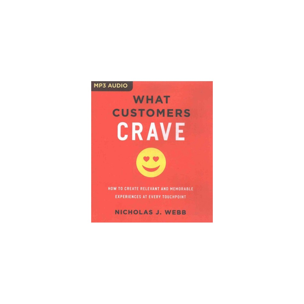 What Customers Crave : How to Create Relevant and Memorable Experiences at Every Touchpoint (MP3-CD)