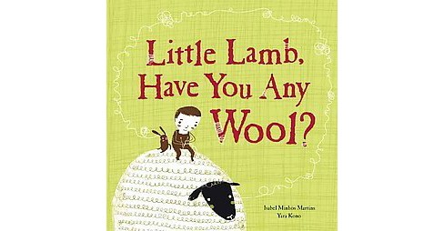 Little Lamb, Have You Any Wool? (Hardcover) (Isabel Minhos Martins) - image 1 of 1