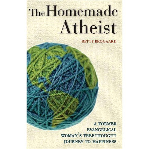 The Homemade Atheist - by  Betty Brogaard (Paperback) - image 1 of 1