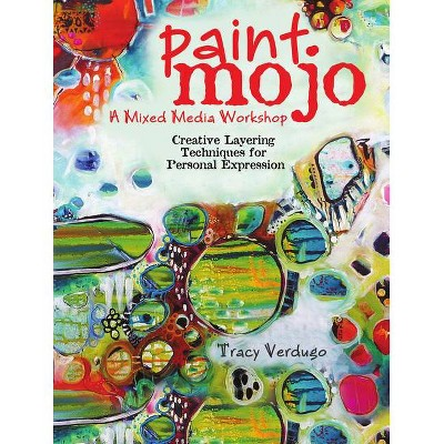 Paint Mojo - A Mixed-Media Workshop - by  Tracy Verdugo (Paperback)