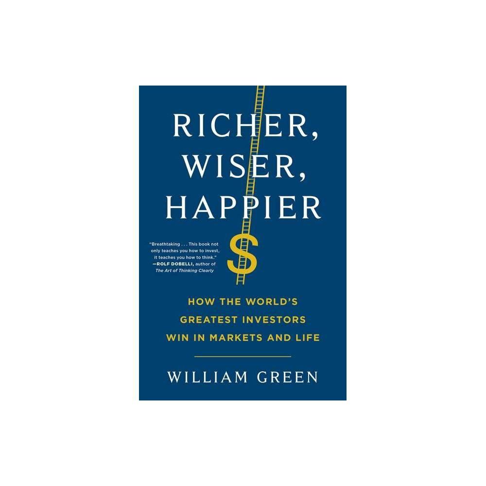 Richer Wiser Happier By William Green Hardcover