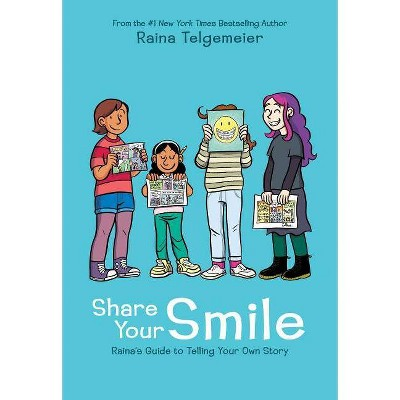 Share Your Smile : Raina's Guide to Telling Your Own Story -  by Raina Telgemeier (Hardcover)