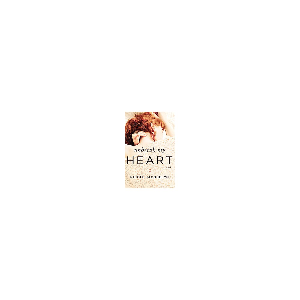 unbreak my Heart (Paperback) (Nicole Jacquelyn)