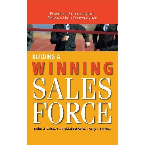 Building a Winning Sales Force - by Andris a Zoltners & Prabhakant Sinha &  Sally E Lorimer (Hardcover)